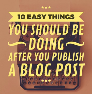 10 Easy Things You Mist Do After Publishing Every Blog Post