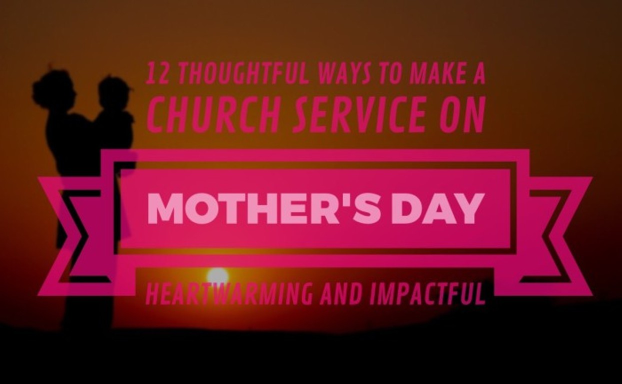 12 Thoughtful Ways To Make a Church Service on Mother's Day