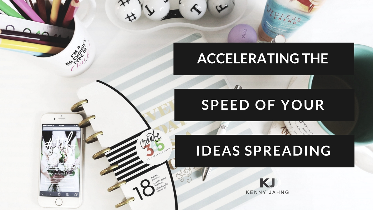 Accelerating the Speed of your ideas spreading
