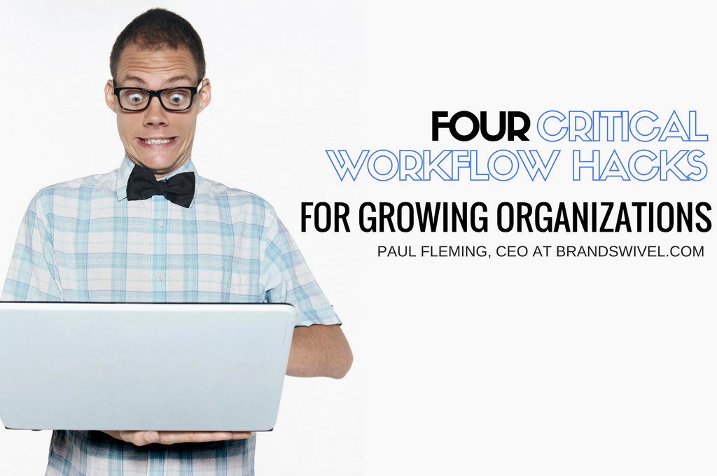 four workflow hacks for growing organizations