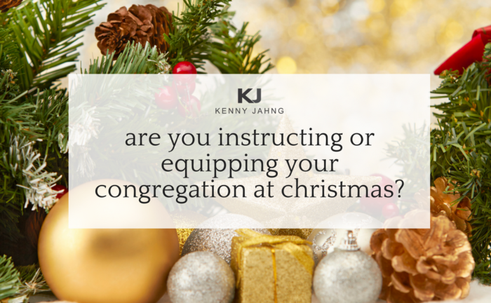 Are You Instructing or Equipping Your Congregation at Christmas