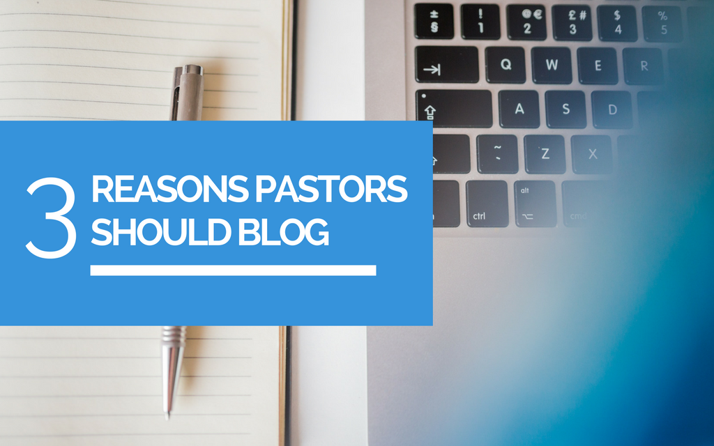 3 reasons why pastors should blog